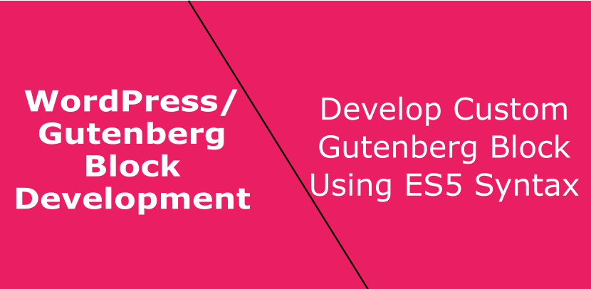 Develop Custom Gutenberg Block Using ES5 Syntax - WordPress Blocks